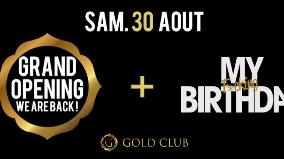 GOLD CLUB | GRAND OPENING + MY F*CKING BIRTHDAY | SAT. 30th AUG.