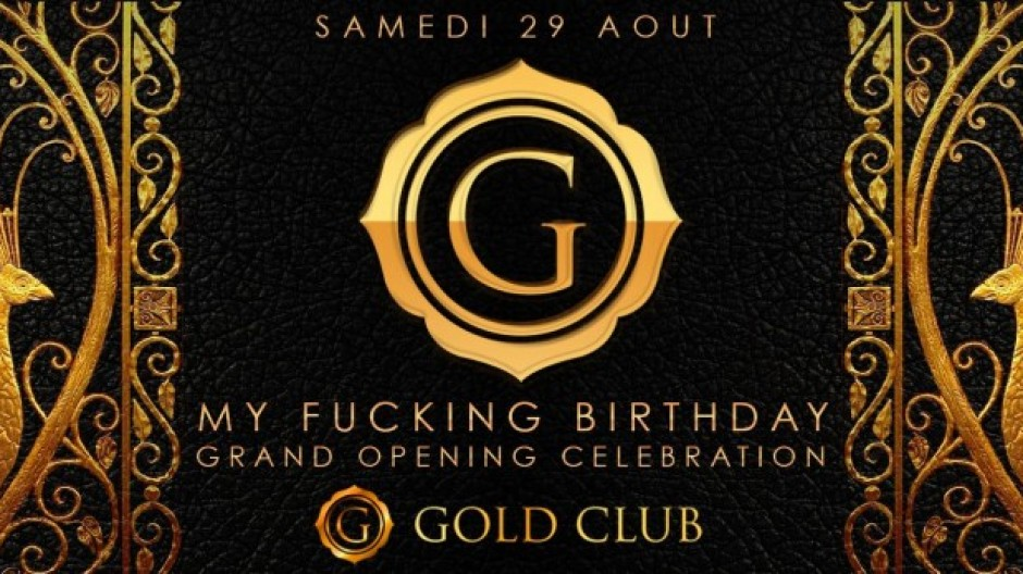 GOLD CLUB | • GRAND OPENING x MY F*CKING BIRTHDAY • | SAMEDI 29 AOUT